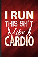 I Run This Sh t Like Cardio: Funny Blank Lined Gym Workout  Training Notebook/ Journal, Graduation Appreciation Gratitude Thank You Souvenir Gag Gift, Superb Graphic 110 Pages