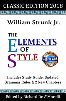 [Strunk Jr., William, De A'Morelli, Richard]のThe Elements of Style: Classic Edition (2018): With Editor's Notes, New Chapters & Study Guide (English Edition)