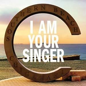 I AM YOUR SINGER