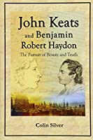 John Keats and Benjamin Robert Haydon: The Pursuit of Beauty and Truth