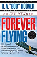 Forever Flying: Fifty Years of High-flying Adventures, From Barnstorming in Prop Planes to Dogfighting Germans to Testing Supersonic Jets, An Autobiography by Bob Hoover(1997-08-01)