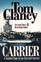 Carrier: A Guided Tour of an Aircraft Carrier (Tom Clancy's Military Reference) by Tom Clancy(1999-02-01)