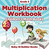 Grade 3 Multiplication Workbook Children's Math Books