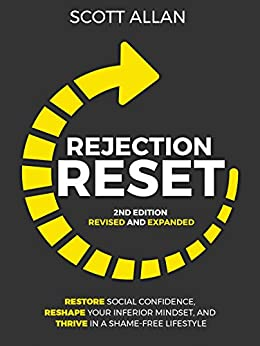 Rejection Reset: Restore Social Confidence, Reshape Your Inferior Mindset, and Thrive In a Shame-Free Lifestyle (2nd Edition) by [Allan, Scott]
