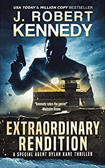 Extraordinary Rendition (Special Agent Dylan Kane Thrillers Book 9) by [Kennedy, J. Robert]
