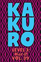 Kakuro Level 3: Hard! Vol. 39: Play Kakuro 16x16 Grid Hard Level Number Based Crossword Puzzle Popular Travel Vacation Games Japanese Mathematical Logic Similar to Sudoku Cross-Sums Math Genius Cross Additions Fun for All Ages Kids to Adult Gifts