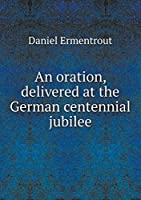 An Oration, Delivered at the German Centennial Jubilee