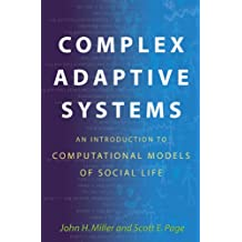 Complex Adaptive Systems: An Introduction to Computational Models of Social Life (Princeton Studies in Complexity Book 14)