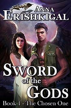 Sword of the Gods: The Chosen One (Sword of the Gods Saga Book 1) by [Erishkigal, Anna]