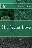 His Secret Love (Her First and Last Secret Admirer)