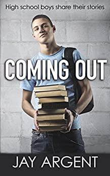 Coming Out: High School Boys Share Their Stories by [Argent, Jay]