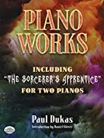 """Piano Works: Including """"The Sorcerer's Apprentice"""" for Two Pianos (Dover Classical Music for Keyboard and Piano Four Hands)"""