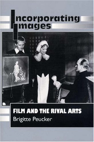 Incorporating Images: Film and the Rival Arts (Princeton Paperbacks)