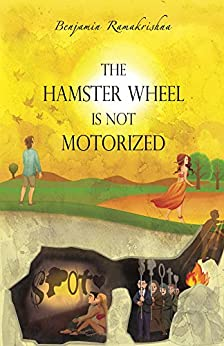 [Ramakrishna, Benjamin]のThe Hamster Wheel Is Not Motorized: Busting 22 myths that seemingly restrain us from being fully alive (English Edition)