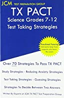 TX PACT Science Grades 7-12 - Test Taking Strategies: TX PACT 736 Exam - Free Online Tutoring - New 2020 Edition - The latest strategies to pass your exam.