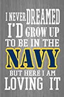 I Never I'd Grow Up To Be In The Navy But Here I Am Loving It:: Navy Soldier Journal, Deployment Gifts For Him Her, New recruit training notebook to write in, US  Navy Sailor gift, Air Force Officer Pilot gift ( 6 x 9, 110 lined Pages)
