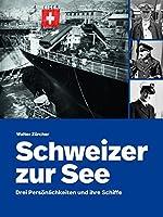 Schweizer zur See: Drei Persoenlichkeiten und ihre Schiffe