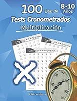 100 Días de Tests Cronometrados: Multiplicación: 8-10 años, Práctica de Matemáticas, Dígitos 0-12, Problemas para practicar repetibles – Con hoja de respuestas