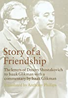 Story of a Friendship: The Letters of Dmitry Shostakovich to Isaak Glikman, 1941-1975