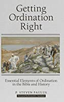 Getting Ordination Right: Essential Elements of Ordination in the Bible and History
