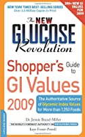 The New Glucose Revolution Shopper's Guide to GI Values 2009: The Authoritative Source of Glycemic Index Values for More than 1,250 Foods (Low GI Shopper's Guide to GI Values)
