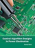 Control Algorithm Designs in Power Electronics