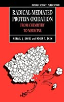 Radical-Mediated Protein Oxidation: From Chemistry to Medicine (Oxford Science Publications)