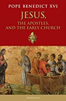 Jesus, the Apostles, and the Early Church: General Audiences 15 March 2006 - 14 February 2007