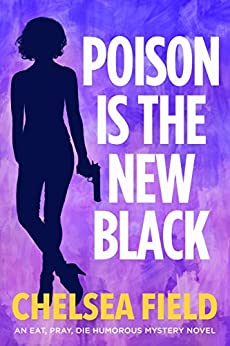 Poison is the New Black: (Bonus story: Taste of Christmas) (An Eat, Pray, Die Humorous Mystery Book 3) by [Field, Chelsea]