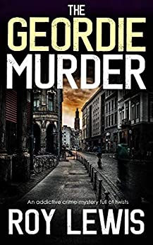 THE GEORDIE MURDER an addictive crime mystery full of twists (Eric Ward Mystery Book 5) by [LEWIS, ROY]