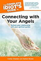 The Complete Idiot's Guide to Connecting With Your Angels: Nurture Your Relationships with Your Spiritual Guides