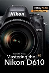 Mastering the Nikon D610 (The Mastering Camera Guide Series) Kindle Edition