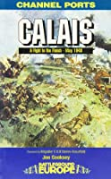 Calais: 30 Brigade's Defiant Defence May 1940 (Battleground Europe)