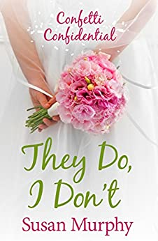 Confetti Confidential: They Do, I Don't by [Murphy, Susan]