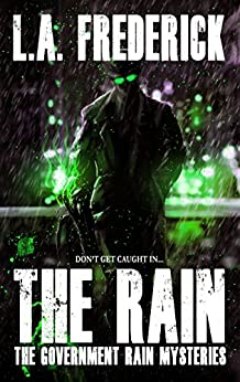 The Rain: The Government Rain Mysteries by [Frederick, L.A.]