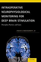 Intraoperative Neurophysiological Monitoring for Deep Brain Stimulation: Principles, Practice and Cases by Erwin B Montgomery Jr(2014-08-07)