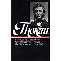 Henry David Thoreau: A Week on the Concord and Merrimack Rivers, Walden, The Maine Woods, Cape Cod (LOA #28) (Library of America Henry David Thoreau Edition)