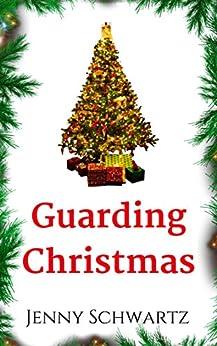 Guarding Christmas: A Holiday Season Short Story by [Schwartz, Jenny]