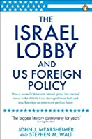 The Israel Lobby and U.S. Foreign Policy. John J. Mearsheimer and Stephen M. Walt by John J. Mearsheimer(1986-06-26)