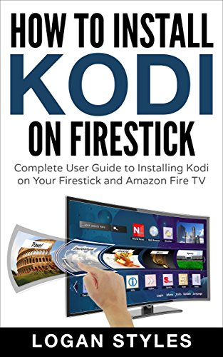 How to Install Kodi on Firestick: Complete User Guide to Installing Kodi on Your Firestick and Amazon Fire TV (English Edition)の詳細を見る
