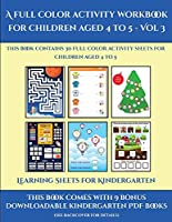 Learning Sheets for Kindergarten (A full color activity workbook for children aged 4 to 5 - Vol 3): This book contains 30 full color activity sheets for children aged 4 to 5