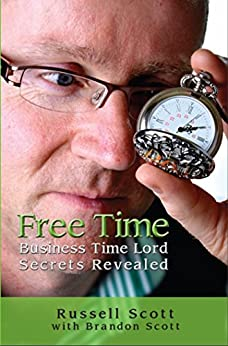 Free Time : Business Time Lord Secrets Revealed by [Scott, Russell, Scott, Brandon]