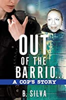 Out of the Barrio. . .A Cop's Story