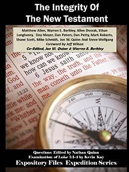 The Integrity Of The New Testament (Expository Files Expedition Series Book 2) by [Longhenry, Ethan, Dvorak, Allen, Petty, Dan, Wolfgang, Steve, Allen, Matthew, Scott, Shane, Moyer, Doy]