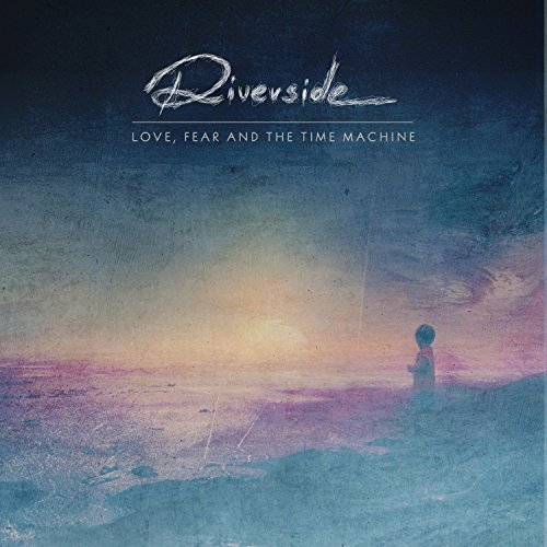 Love, Fear And The Time Machine / Riverside