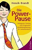 Die Power-Pause: Autogenes Training und progressive Muskelentspannung fuer Zwischendurch