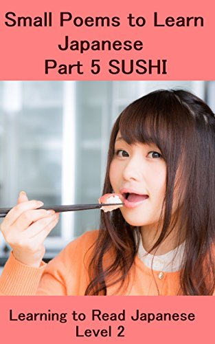 Small Poems to Learn Japanese: Part 5 SUSHI: Learning to Read Japanese: Level 2