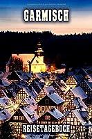 Garmisch Reisetagebuch: Winterurlaub in Garmisch. Ideal fuer Skiurlaub, Winterurlaub oder Schneeurlaub.  Mit vorgefertigten Seiten und freien Seiten fuer  Reiseerinnerungen. Eignet sich als Geschenk, Notizbuch oder als Abschiedsgeschenk