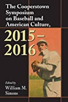 The Cooperstown Symposium on Baseball and American Culture, 2015–2016