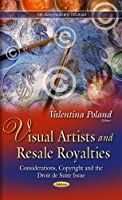 Visual Artists and Resale Royalties: Considerations, Copyright and the Droit De Suite Issue (Fine Arts, Music and Literature)